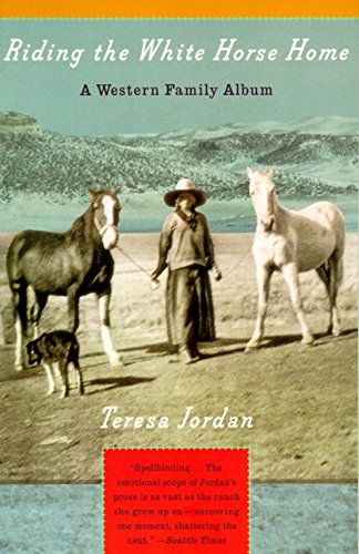 RIDING THE WHITE HORSE HOME a Western Family Album