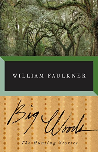 9780679752523: Big Woods: The Hunting Stories of William Faulkner