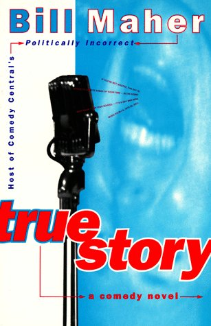 True Story: A Comedy Novel: Maher, Bill