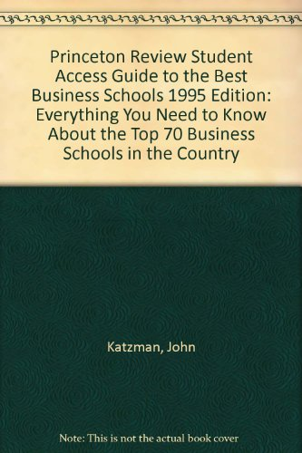 Princeton Review Student Access Guide to the Best Business Schools 1995 Edition: Everything You ...