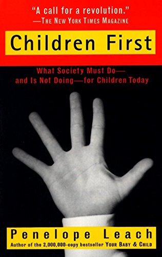 Children First: What Society Must Do--and is: Leach, Penelope