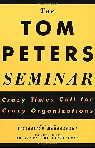9780679754930: The Tom Peters Seminar: Crazy Times Call for Crazy Organizations