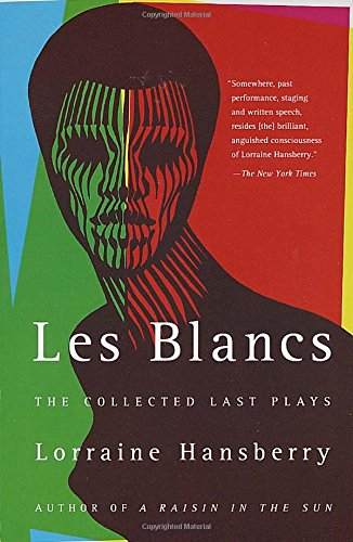 9780679755326: Les Blancs: The Collected Last Plays: The Drinking Gourd/What Use Are Flowers?