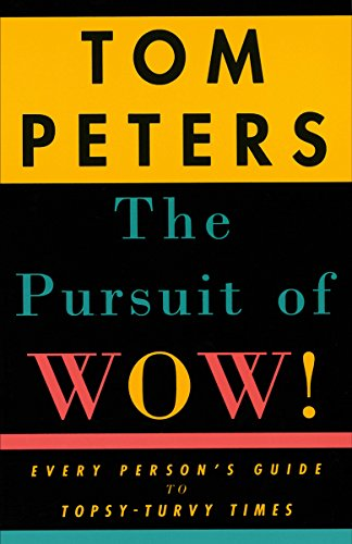 The Pursuit of Wow! Every Person's Guide to Topsy-Turvy Times: Peters, Tom