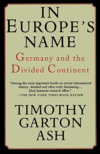 In Europe's Name : Germany and the: Timothy Garton Ash