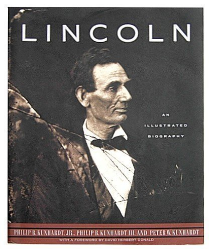 Lincoln: An Illustrated Biography: Philip B. Kunhardt Jr., Philip Kunhardt III, Peter W. Kunhardt