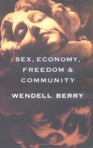 Sex Economy Freedom & Community Eight Essays: Wendell Berry