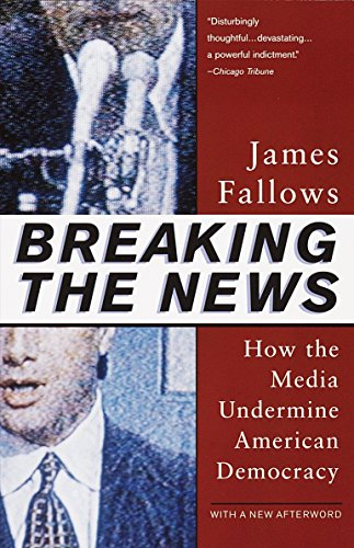 9780679758563: Breaking The News: How the Media Undermine American Democracy