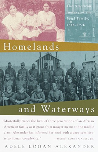Homelands and Waterways: The American Journey of the Bond Family, 1846-1926: Adele Logan Alexander