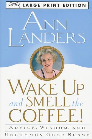 Wake Up And Smell The Coffee: Advice, Wisdom, and Uncommon Good Sense (0679758879) by Landers, Ann