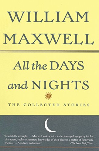 All the Days and Nights: The Collected: Maxwell, William