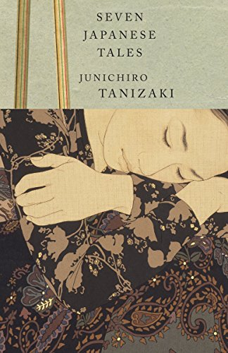Seven Japanese Tales: Tanizaki, Junichiro/ Hibbett,