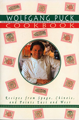 9780679761259: The Wolfgang Puck Cookbook: Recipes from Spago, Chinois and Points East and West