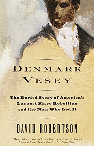 Denmark Vesey: The Buried Story of America's: David M. Robertson