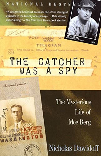 The Catcher Was a Spy: The Mysterious Life of Moe Berg: Dawidoff, Nicholas