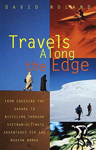 9780679763444: Travels Along the Edge: 40 Ultimate Adventures for the Modern Nomad--From Crossing the Sahara to Bicycling Through Vietnam