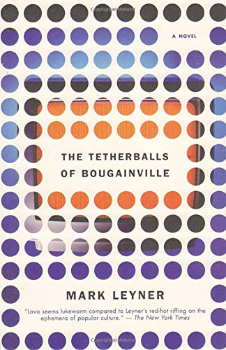 The Tetherballs of Bougainville: A Novel (067976349X) by Mark Leyner