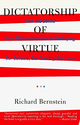 Dictatorship of Virtue: How the Battle over Multiculturalism Is Reshaping Our Schools, Our Country, and Our Lives Bernstein, Richard