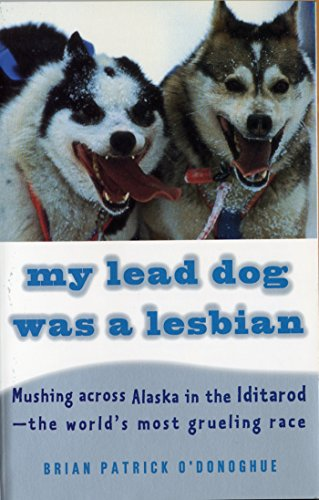 9780679764113: My Lead Dog Was a Lesbian: Mushing Across Alaska in the Iditarod--The World's Most Grueling Race (Vintage Departures)