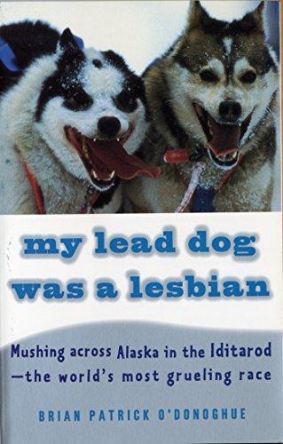 9780679764113: My Lead Dog Was A Lesbian: Mushing Across Alaska in the Iditarod--the World's Most Grueling Race