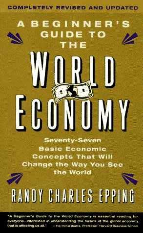 A Beginner's Guide to the World Economy (Revised and Updated) (SIGNED)