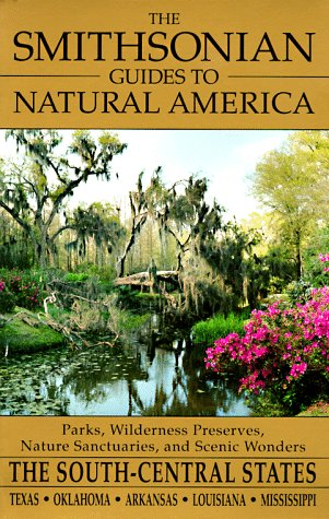 The Smithsonian Guides to Natural America: The South-Central States: Texas, Oklahoma, Arkansas, Louisiana, Mississippi