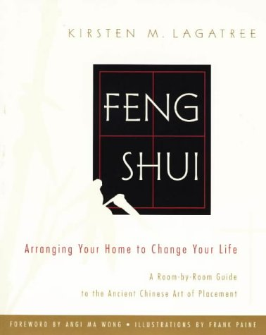 Feng Shui: Arranging Your Home to Change Your Life; A Room-by-Room Guide to the Ancient Chinese A...