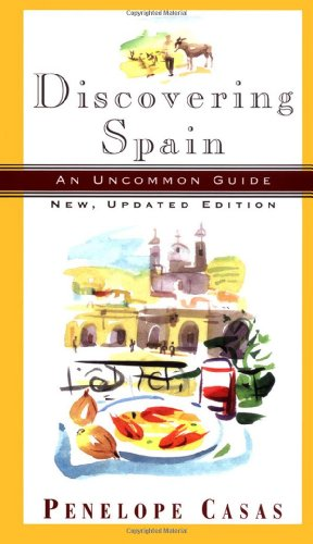 Discovering Spain: An Uncommon Guide (New, Updated Edition): Penelope Casas