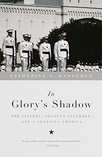 In Glory's Shadow: The Citadel, Shannon Faulkner, and a Changing America: Manegold, Catherine ...