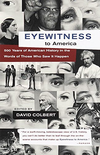 9780679767244: Eyewitness to America: 500 Years of American History in the Words of Those Who Saw It Happen