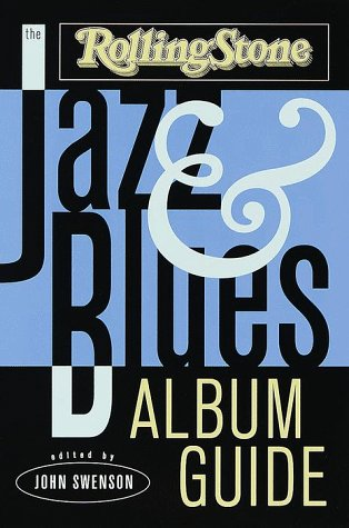 Rolling Stone Album Guide to Jazz and Blues: John Swenson