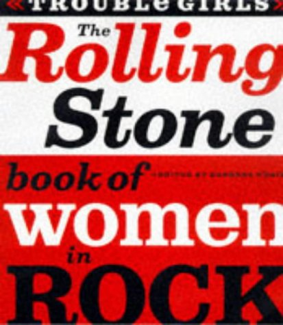 9780679768746: The Rolling Stone Book of Women in Rock: Trouble Girls