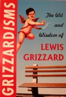 Grizzardisms:: The Wit and Wisdom of Lewis Grizzard: Lewis Grizzard