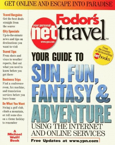 Fodor's NetTravel: Your Guide to Sun, Fun, Fantasy & Adventure Using the Internet: Wolff, ...