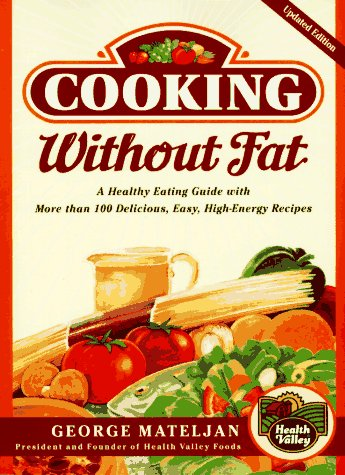 Cooking Without Fat,:: A Healthy Eating Guide with More Than 100 Delicious, High-Energy Rec: ...