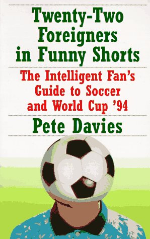 9780679774938: Twenty-Two Foreigners in Funny Shorts: The Intelligent Fan's Guide to Soccer and World Cup '94