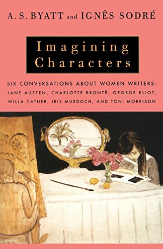 9780679777533: Imagining Characters: Conversations About Women Writers : Jane Austen, Charlotte Bronte, George Eliot, Willa Cather, Iris Murdoch, and Toni Morrison