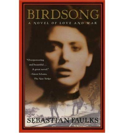 Birdsong: A Novel of Love and War: Faulks, Sebastian