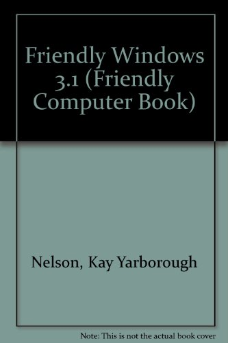Friendly Windows 3.1 (Friendly Computer Book): Nelson, Kay Yarborou