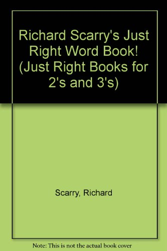 9780679800736: Richard Scarry's Just Right Word Book (Just Right Books for 2s and 3s)