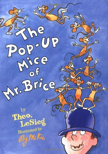 The Pop-Up Mice of Mr. Brice: Dr. Seuss; Theo.