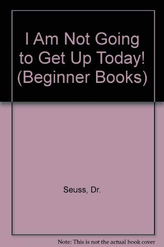 9780679803072: I AM NOT GOING TO GET UP TODAY (Beginner Books)