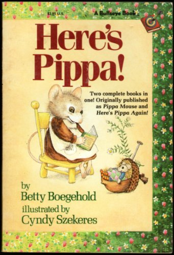 Here's Pippa:two Complete Books in One (Pippa The Mouse) (9780679805229) by Betty Boegehold