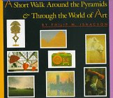 A Short Walk Around the Pyramids & Through the World of Art: Isaacson, Philip M.