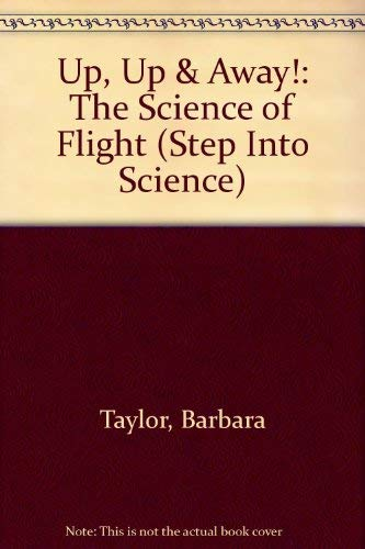 UP, UP & AWAY! (Step into Science) (9780679820390) by Barbara Taylor