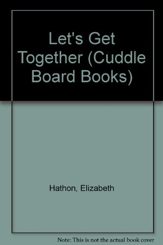 LET'S GET TOGETHER (Cuddle Board Books) (0679822259) by Hathon, Elizabeth