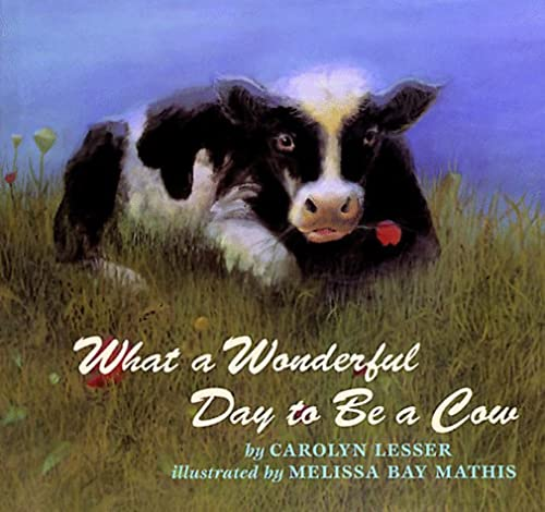 What a Wonderful Day to Be a Cow: Lesser, Carolyn