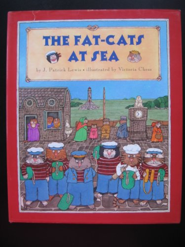 The Fat-Cats At Sea: J. Patrick Lewis, Illustrated by Victoria Chess