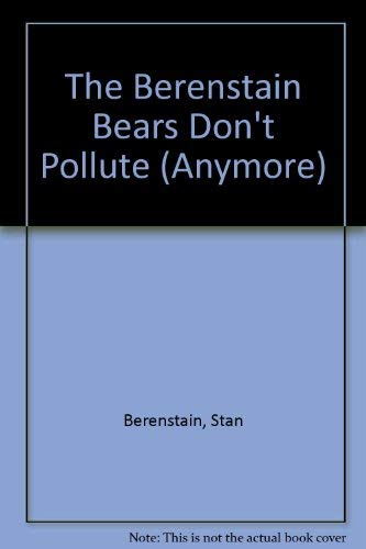 9780679828129: The Berenstain Bears Don't Pollute (Anymore)