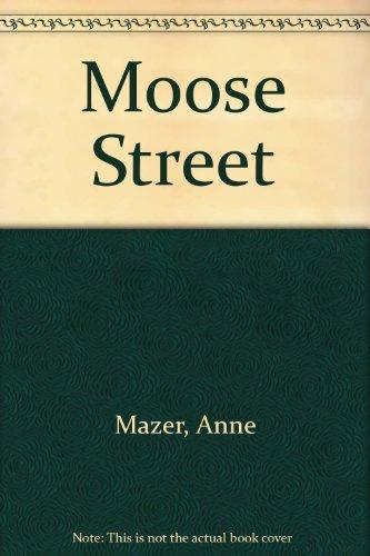 Moose Street: Mazer, Anne
